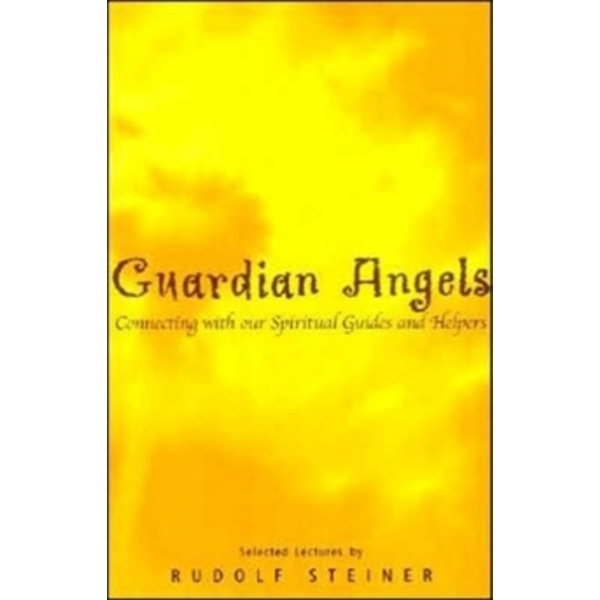 Guardian Angels: Connecting with Our Spiritual Guides and Helpers by Rudolf Steiner (Paperback, 2000)