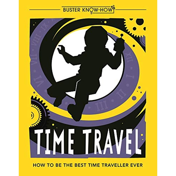 Time Travel How to be the best time traveller ever Paperback / softback 2018