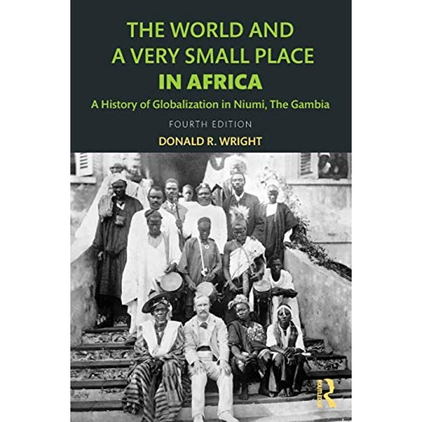 A History of Globalization in Niumi, the Gambia World and a Very Small Place in Africa 4 New edition Paperback / softback 2018