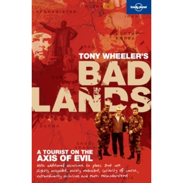 Tony Wheeler's Bad Lands: A Tourist on the Axis of Evil by Tony Wheeler (Paperback, 2010)