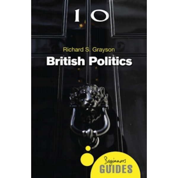 British Politics: A Beginner's Guide by Richard S. Grayson (Paperback, 2016)
