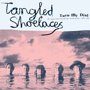 Tangles Shoelaces - Turn My Dial (M Squared Recordings & More 1981-1984) Vinyl