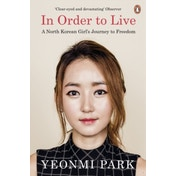 In Order To Live: A North Korean Girl's Journey to Freedom by Yeonmi Park (Paperback, 2016)