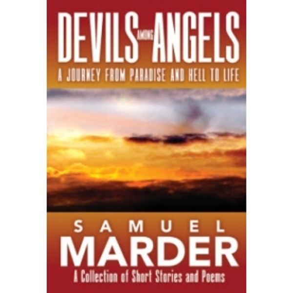 Devils Among Angels: A Journey From Paradise And Hell To Life