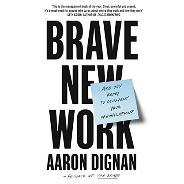 Brave New Work Are You Ready to Reinvent Your Organization? Paperback / softback 2019