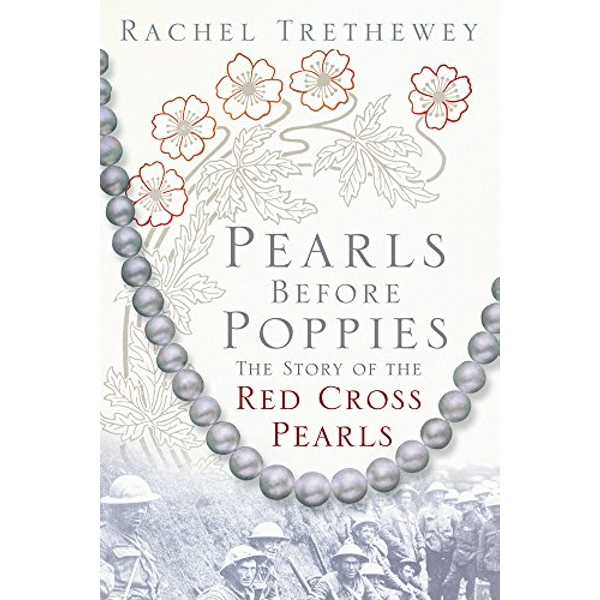 Pearls Before Poppies The Story of the Red Cross Pearls Hardback 2018