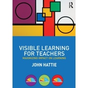 Visible Learning for Teachers: Maximizing Impact on Learning by John Hattie (Paperback, 2011)