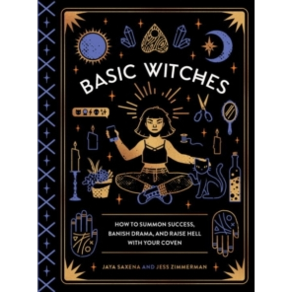 Basic Witches: How to Summon Success, Banish Drama, and Raise Hell with Your Coven by Jess Zimmerman, Jaya Saxena (Hardback, 2017)