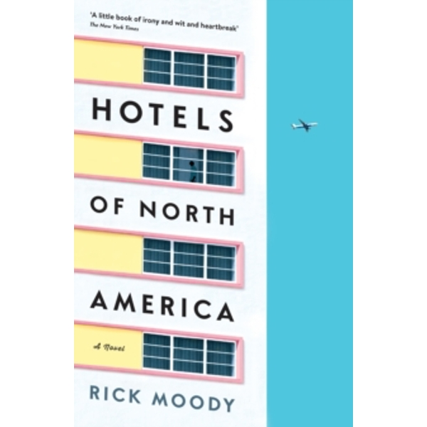 Hotels of North America: A novel by Rick Moody (Paperback, 2017)
