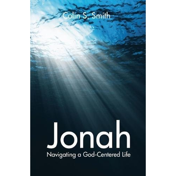 Jonah: Navigating a God-centred Life by Colin S. Smith, Colin S Smith (Paperback, 2012)