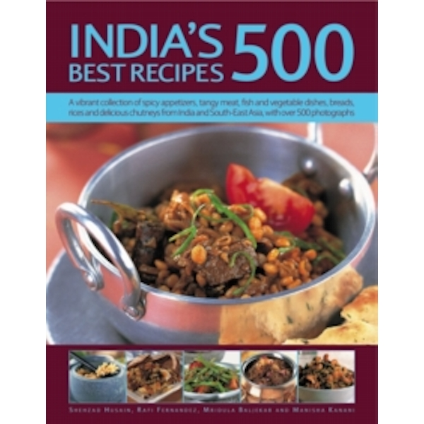 India's 500 Best Recipes: A Vibrant Collection of Spicy Appetizers, Tangy Meat, Fish and Vegetable Dishes, Breads, Rices and Delicious Chutneys from India and South-East Asia, with 500 Photog