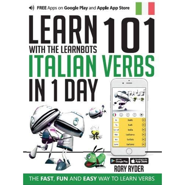 Learn 101 Italian Verbs in 1 Day with the Learnbots: The Fast, Fun and Easy Way to Learn Verbs by Rory Ryder (Paperback, 2017)