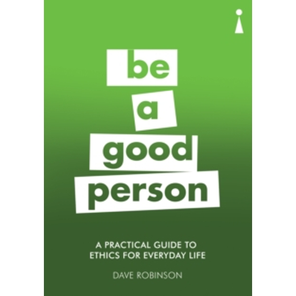 A Practical Guide to Ethics for Everyday Life : Be a Good Person