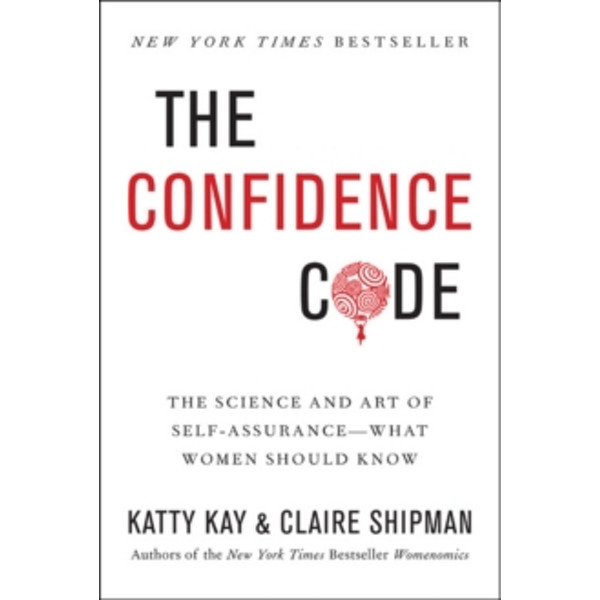 The Confidence Code: The Science and Art of Self-Assurance---What Women Should Know by Katty Kay, Claire Shipman (Paperback, 2015)