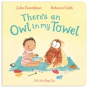 There's an Owl in My Towel by Julia Donaldson (Board book, 2016)