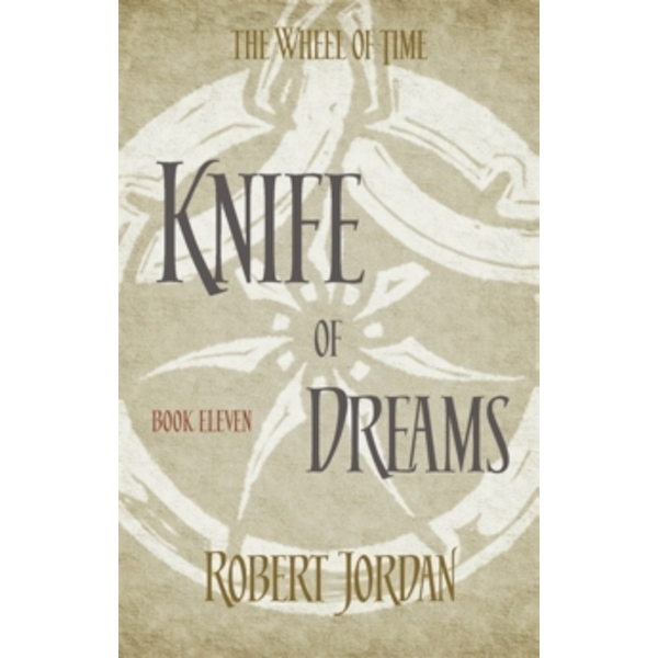 Knife Of Dreams : Book 11 of the Wheel of Time