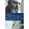 Viktor Schauberger : A Life of Learning from Nature