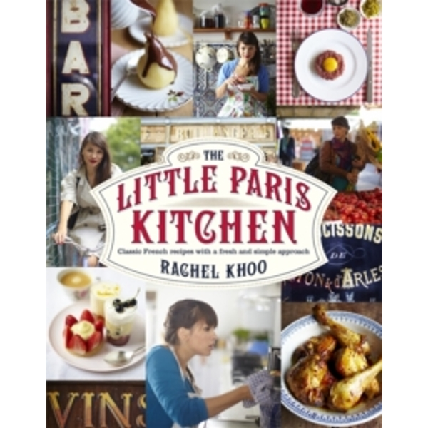 The Little Paris Kitchen: Classic French recipes with a fresh and fun approach by Rachel Khoo (Hardback, 2012)