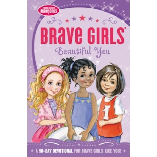Brave Girls: Beautiful You : A 90-Day Devotional