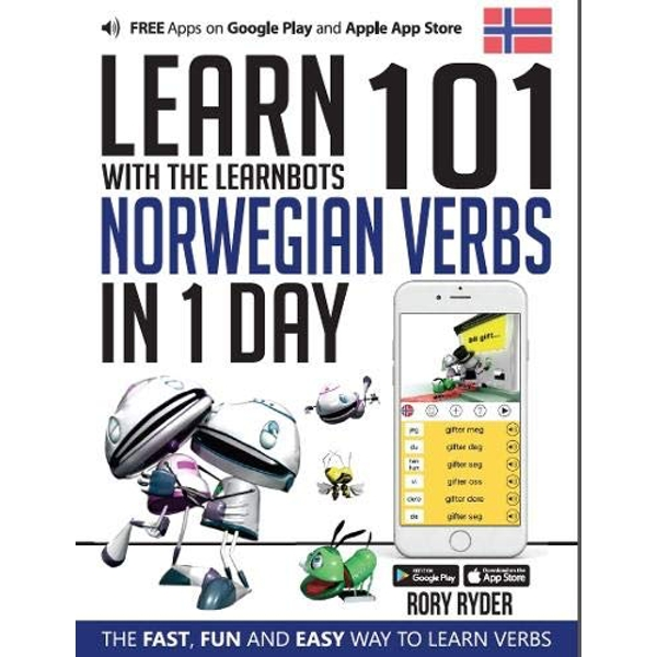 Learn 101 Norwegian Verbs in 1 Day with the Learnbots: The Fast, Fun and Easy Way to Learn Verbs by Rory Ryder (Paperback, 2017)