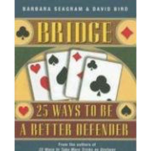 Bridge: 25 Ways to be a Better Defender by David Bird, Barbara Seagram (Paperback, 2006)