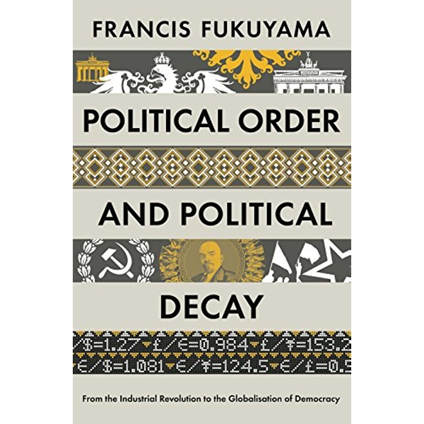 Political Order and Political Decay: From the Industrial Revolution to the Globalisation of Democracy by Francis Fukuyama (Paperback, 2015)