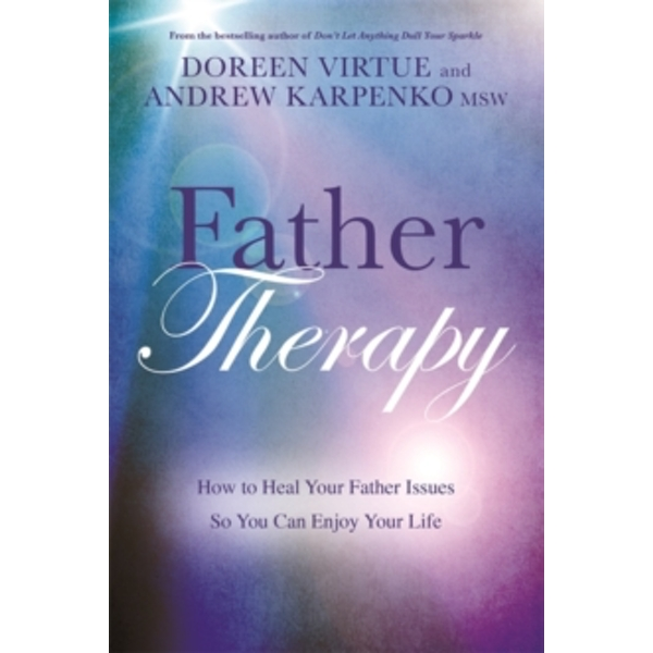 Father Therapy : How to Heal Your Father Issues So You Can Enjoy Your Life