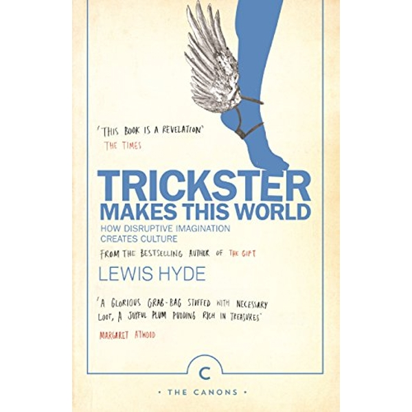 Trickster Makes This World: How Disruptive Imagination Creates Culture. by Lewis Hyde (Paperback, 2017)