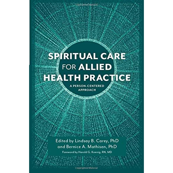 Spiritual Care for Allied Health Practice A Person-Centered Approach Paperback / softback 2018