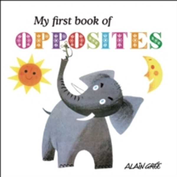 My First Book of Opposites by Alain Gree (Board book, 2016)