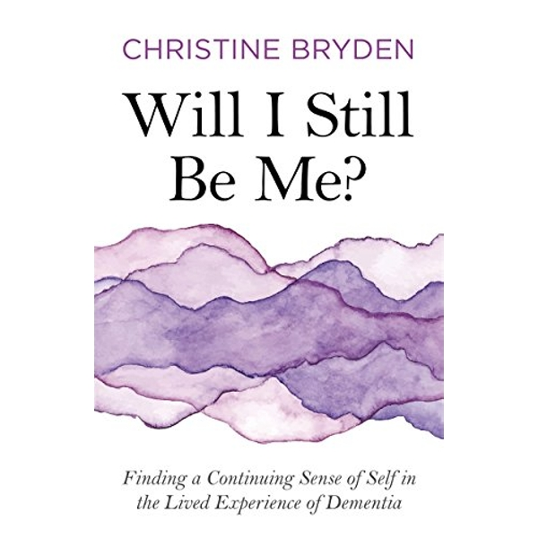 Will I Still Be Me? Finding a Continuing Sense of Self in the Lived Experience of Dementia Paperback / softback 2018