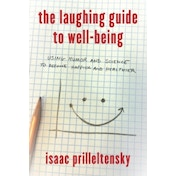 The Laughing Guide to Well-Being: Using Humor and Science to Become Happier and Healthier by Isaac Prilleltensky (Paperback, 2016)