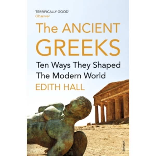 The Ancient Greeks : Ten Ways They Shaped the Modern World