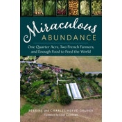Miraculous Abundance: One Quarter Acre, Two French Farmers, and Enough Food to Feed the World by Charles Herve-Gruyer (Paperback, 2016)