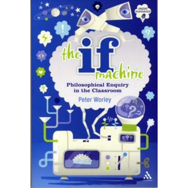 The If Machine : Philosophical Enquiry in the Classroom