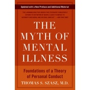 The Myth of Mental Illness: Foundations of a Theory of Personal Conduct by Thomas S. Szasz (Paperback, 2010)