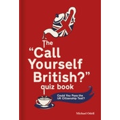 The `Call Yourself British?' Quiz Book: Could You Pass the UK Citizenship Test? by Michael O'Dell (Hardback, 2017)