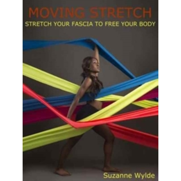 Moving Stretch : Work Your Fascia to Free Your Body