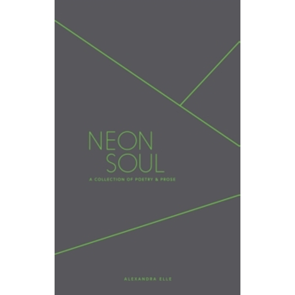 Neon Soul : A Collection of Poetry and Prose