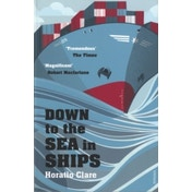 Down To The Sea In Ships: Of Ageless Oceans and Modern Men by Horatio Clare (Paperback, 2015)