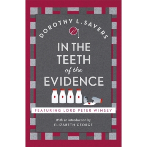 In the Teeth of the Evidence : Lord Peter Wimsey Book 14