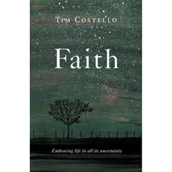 Faith : Embracing Life in All its Uncertainty