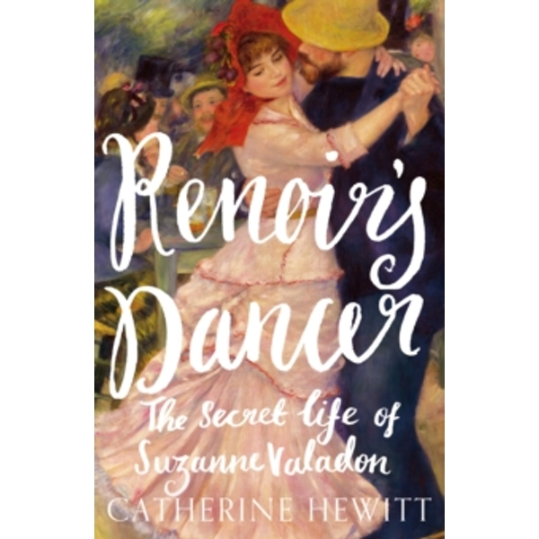 Renoir's Dancer : The Secret Life of Suzanne Valadon