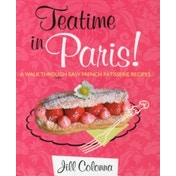 Teatime in Paris!: Easy French Patisserie Recipes by Jill Colonna (Hardback, 2015)