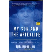 My Son and the Afterlife: Conversations from the Other Side by Elisa Medhus (Paperback, 2013)