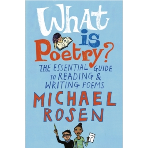 What Is Poetry?: The Essential Guide to Reading and Writing Poems by Michael Rosen (Paperback, 2016)
