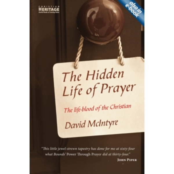 The Hidden Life of Prayer: The Life-Blood of the Christian by David McIntyre (Paperback / softback, 2010)