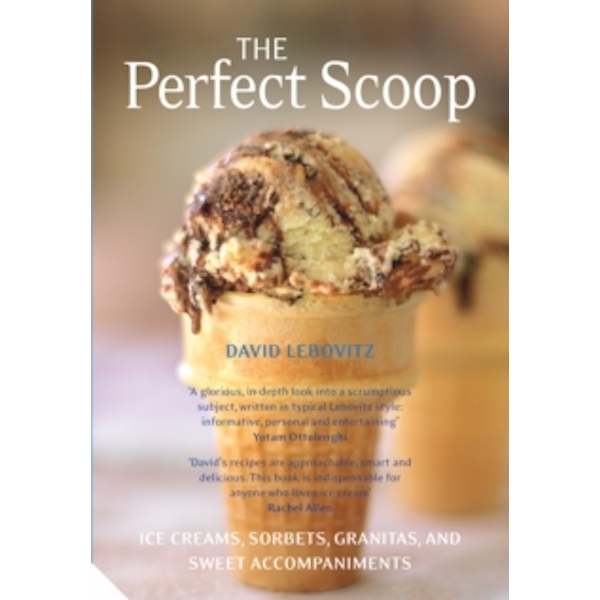 The Perfect Scoop : Ice Creams, Sorbets, Granitas and Sweet Accompaniments