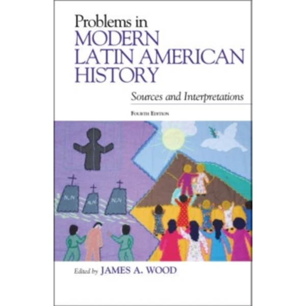 Problems in Modern Latin American History: Sources and Interpretations by Rowman & Littlefield (Paperback, 2013)