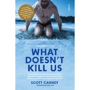 What Doesn't Kill Us: the bestselling guide to transforming your body by unlocking your lost evolutionary strength by Scott Carney (Paperback, 2019)